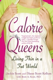 Calorie Queens - Living Thin in a Fat World ebook by Jackie Scott,Diane Scott Kellum,Brett A. Scott