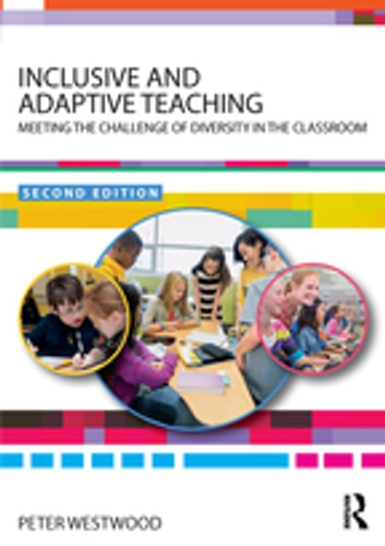 Inclusive and Adaptive Teaching - Meeting the Challenge of Diversity in the Classroom ebook by Peter Westwood