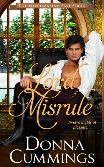 Lord Misrule - The Matchmaking Earl, #1 ebook by Donna Cummings