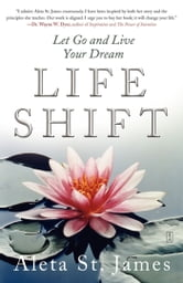 Life Shift - Let Go and Live Your Dream ebook by Aleta St. James