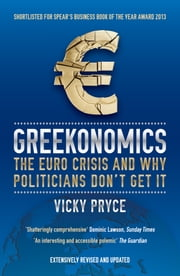 Greekonomics - The Euro Crisis and Why Politicians Don't Get It ebook by Vicky Pryce