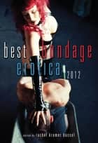 Best Bondage Erotica 2012 ebook by Rachel Kramer Bussel