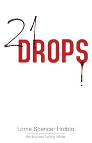 21 Drops ebook by Lorne Spencer Hrabia