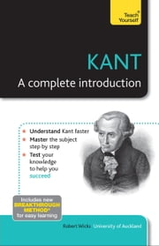 Kant: A Complete Introduction: Teach Yourself ebook by Robert Wicks