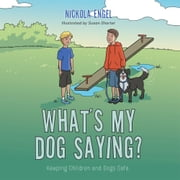 What's My Dog Saying? - Keeping Children and Dogs Safe. ebook by Nickola Engel
