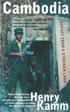Cambodia: Report From a Stricken Land ebook by Henry Kamm
