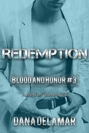 Redemption: A Mafia Romance - Blood and Honor, #3 ebook by Dana Delamar