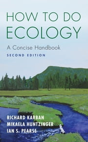 How to Do Ecology - A Concise Handbook - Second Edition ebook by Richard Karban, Mikaela Huntzinger, Ian S. Pearse