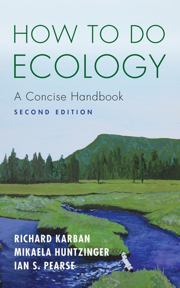 How to Do Ecology - A Concise Handbook - Second Edition ebook by Richard Karban,Mikaela Huntzinger,Ian S. Pearse