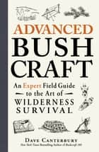 Advanced Bushcraft - An Expert Field Guide to the Art of Wilderness Survival ekitaplar by Dave Canterbury