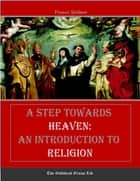 A Step Towards Heaven: An Introduction to Religion ebook by Frances Spilman