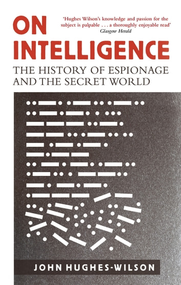 On Intelligence - The History of Espionage and the Secret World ebook by Colonel John Hughes-Wilson