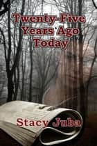 Twenty-Five Years Ago Today ebook by Stacy Juba