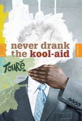 Never Drank the Kool-Aid - Essays ebook by Touré