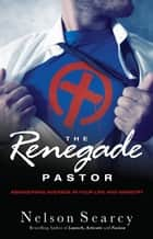 The Renegade Pastor ebook by Nelson Searcy,Jennifer Dykes Henson