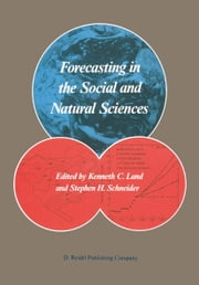 Forecasting in the Social and Natural Sciences ebook by Kenneth C. Land,Stephen H. Schneider