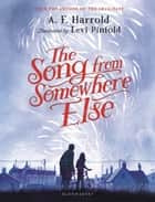 The Song from Somewhere Else ebook by A.F. Harrold, Levi Pinfold