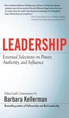 LEADERSHIP: Essential Selections on Power, Authority, and Influence ebook by Barbara Kellerman