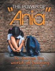The Power of ''Ania'' to Change the World of Bullying ebook by Ania Funny