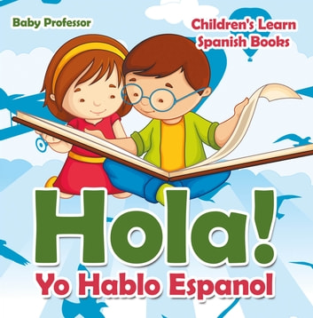 Hola! Yo Hablo Espanol | Children's Learn Spanish Books ebook by Baby Professor