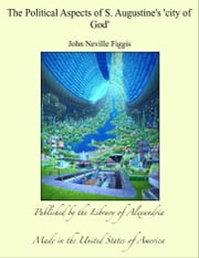 The Political Aspects of S. Augustine's 'city of God' ebook by John Neville Figgis