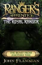 Ranger's Apprentice The Royal Ranger: The Beast from Another Time ebook by Mr John Flanagan
