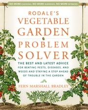 Rodale's Vegetable Garden Problem Solver - The Best and Latest Advice for Beating Pests, Diseases, and Weeds and Staying a Step Ahead of Trouble in the Garden ebook by Fern Marshall Bradley