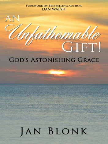 An Unfathomable Gift! - God's Astonishing Grace ebook by Jan Blonk