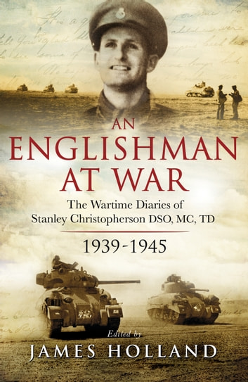 An Englishman at War: The Wartime Diaries of Stanley Christopherson DSO MC & Bar 1939-1945 eBook by Stanley Christopherson