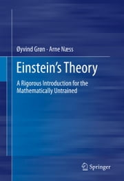 Einstein's Theory - A Rigorous Introduction for the Mathematically Untrained ebook by Oyvind Gron,Arne Naess