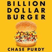 Billion Dollar Burger - Inside Big Tech's Race for the Future of Food audiobook by Chase Purdy