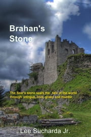 Brahan's Stone - The Seer's stone seals the fate of the world through intrigue, love, greed and murder. ebook by Lee Sucharda Jr.