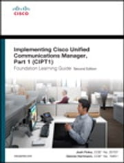 Implementing Cisco Unified Communications Manager, Part 1 (CIPT1) Foundation Learning Guide - (CCNP Voice CIPT1 642-447) ebook by Dennis Hartmann,Joshua Finke