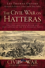 The Civil War on Hatteras - The Chicamacomico Affair and the Capture of the US Gunboat Fanny ebook by Lee Thomas Oxford,Dennis Schurr,R. Drew Pullen