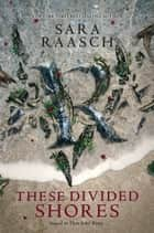 These Divided Shores ebook by Sara Raasch
