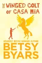 The Winged Colt of Casa Mia ebook by Betsy Byars