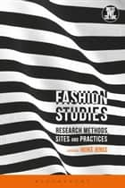 Fashion Studies - Research Methods, Sites, and Practices ebook by Heike Jenss, Christopher Breward