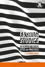 Fashion Studies - Research Methods, Sites and Practices ebook by