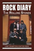 Rock Diary: The Rolling Stones ebook by Dafydd Rees, Luke Crampton