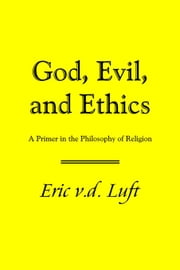 God, Evil, and Ethics: A Primer in the Philosophy of Religion ebook by Luft, Eric v.d.