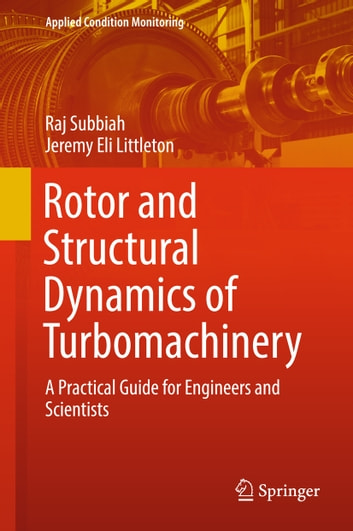 Rotor and structural dynamics of turbomachinery ebook by raj subbiah rotor and structural dynamics of turbomachinery a practical guide for engineers and scientists ebook by fandeluxe Image collections