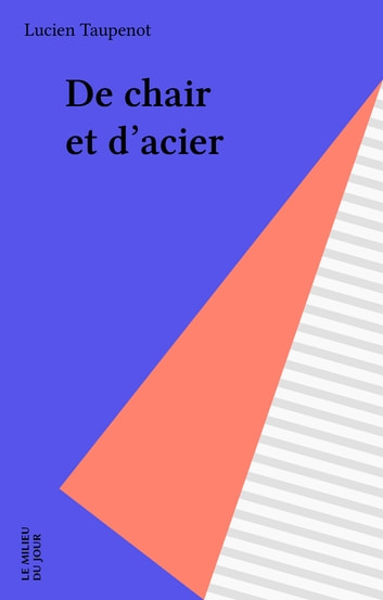 De chair et d'acier ebook by Lucien Taupenot