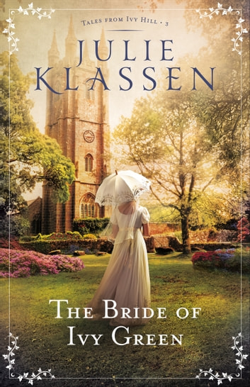 The Bride of Ivy Green (Tales from Ivy Hill Book #3) ebook by Julie Klassen