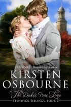 The Duke's True Love - Stenwick Trilogy, #2 ebook by Kirsten Osbourne