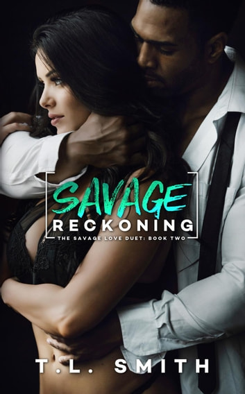 Savage Reckoning - A Savaged Love Duet, #2 ebook by T.L Smith