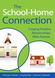 The School-Home Connection - Forging Positive Relationships with Parents ebook by Rosemary A. Olender,Jacquelyn Elias,Rosemary D. Mastroleo