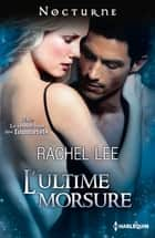 L'ultime morsure - T4 - Le rendez-vous des Immortels ebook by Rachel Lee