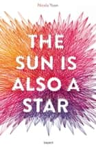 The sun is also a star ebook by Nicola Yoon, KARINE SUHARD - GUIE
