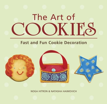 The Art of Cookies - Easy to Elegant Cookie Decoration [A Baking Book] ebook by Noga Hitron,Natasha Haimovich