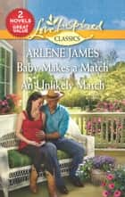 Baby Makes a Match & An Unlikely Match - Baby Makes a Match\An Unlikely Match ebook by Arlene James